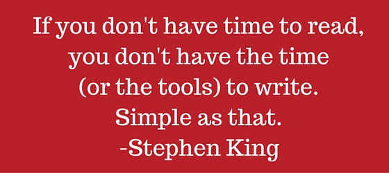 If you don't have time to read, you don't have the time (or the tools) to write. Simple as that.