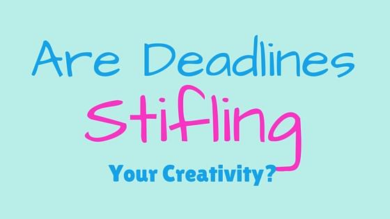Are Deadlines Stifling YourCreativity?