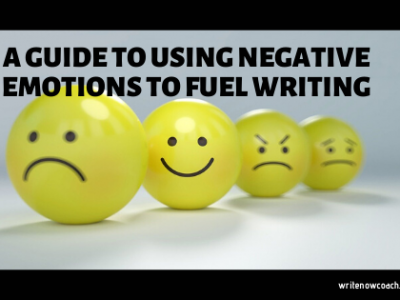 Use Negative Emotions to Fuel Writing